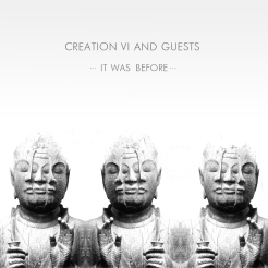 Creation VI & Guests - It Was Before…