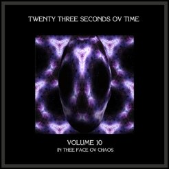 23 Seconds Ov Time - Vlolume 10: In Thee Face Ov Chaos