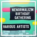 Nenormalizm Birthday Gathering